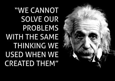 """""""Não podemos resolver nossos problemas com o mesmo pensamento de quando os criamos"""""""